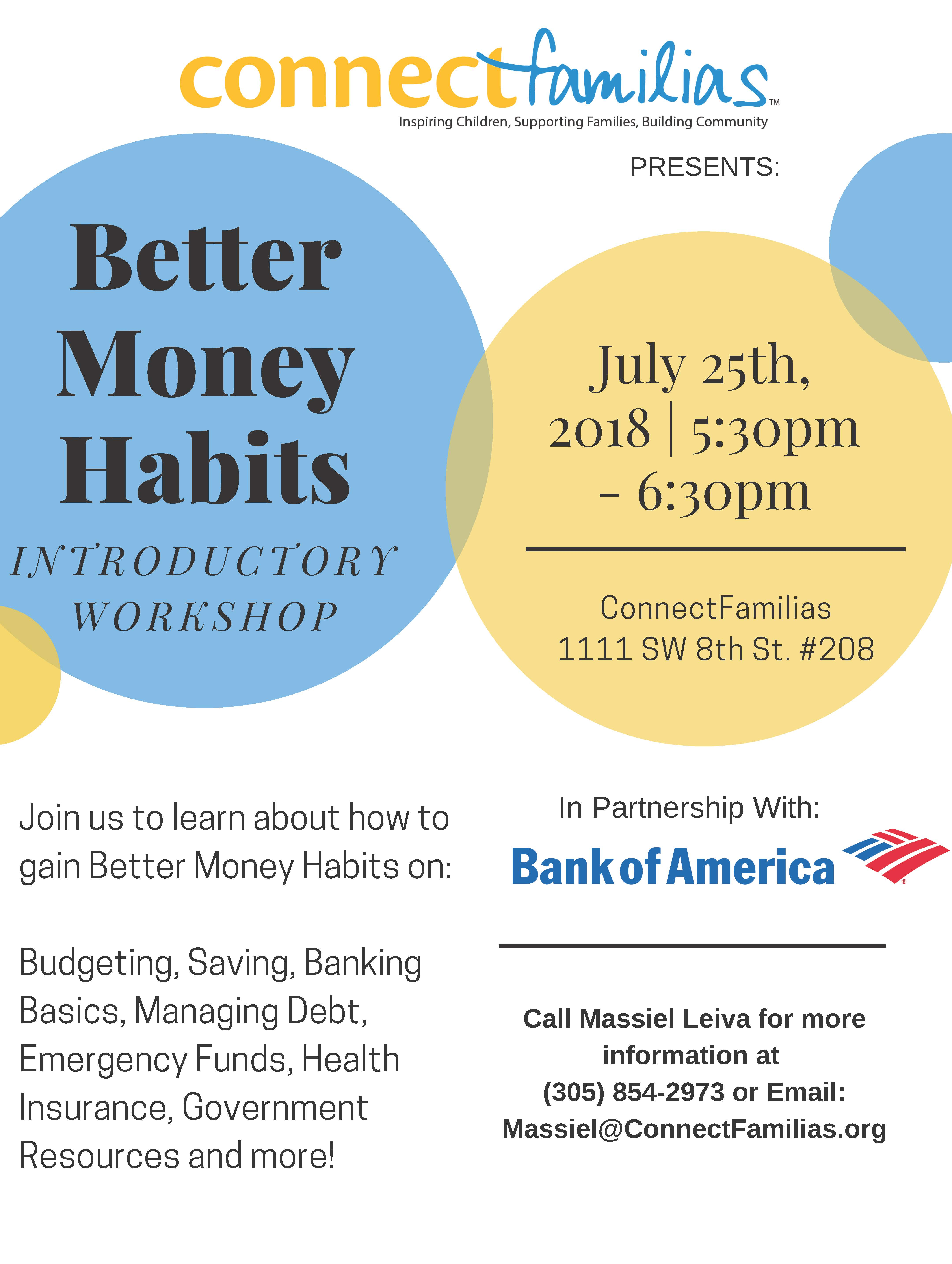 Join ConnectFamilias, in partnership with Bank of America, for a beginner's workshop on better managing your finances! Topics will include: budgeting, saving, banking basics, managing debt, emergency funds, health insurance, government resources and more. Space is limited, call Massiel Leiva at 305.854.2973 to reserve your spot today!