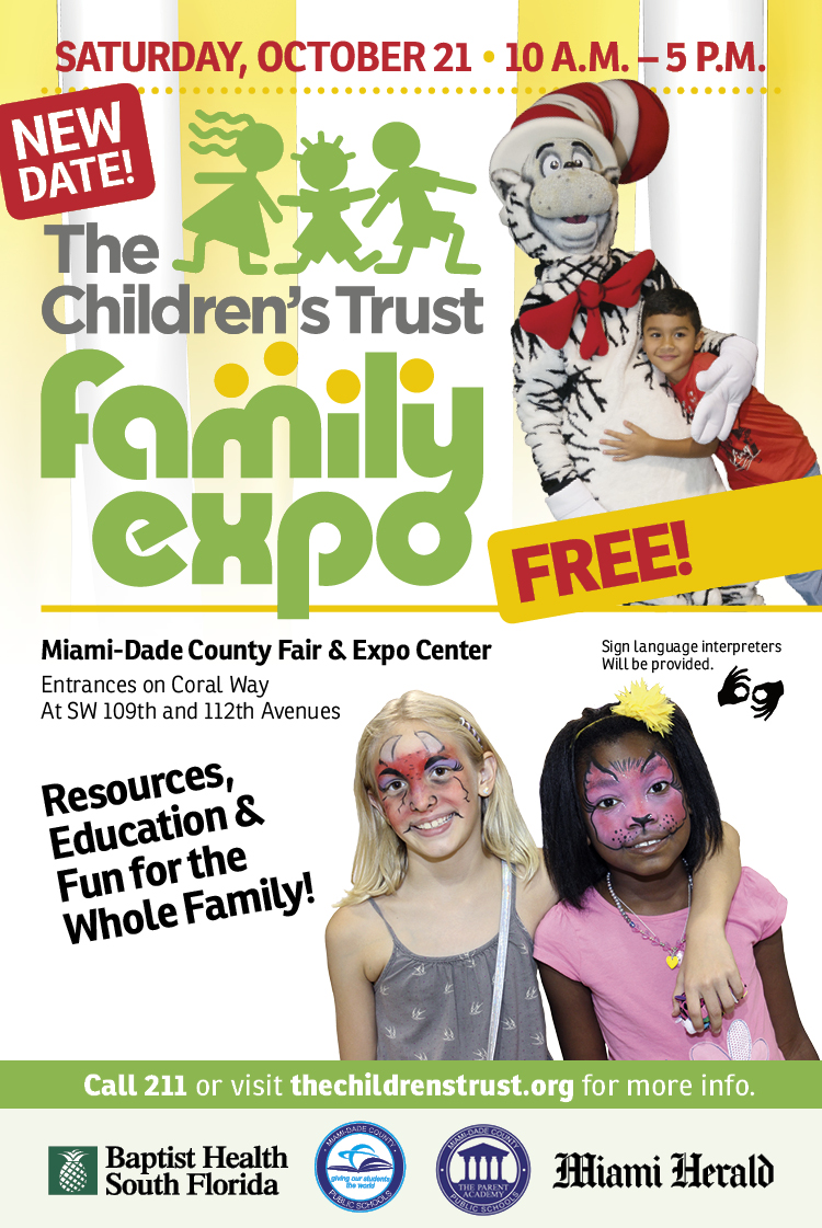 The Children's Trust Family Expo - New Date! Saturday, October 21, 10 a.m. - 5 p.m. Resources, Education & Resources for the Whole Family. Sign language interpreters will be provided. Call 211 for more info.