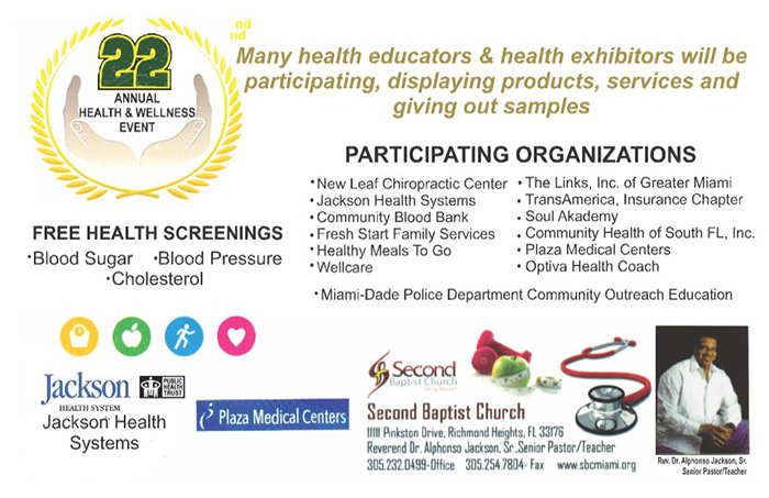"""Everyone is invited (Children & Families) to attend the 22nd Annual Health & Wellness Fair at Second Baptist Church.  Over 25 health exhibitors will be present offering info on """"the Whole Person"""": healthy living, nutrition, fitness, emotional health, financial health, including FREE health screenings of diabetes, cholesterol, blood pressure provided by Jackson Health Systems; and other screenings by various health centers!"""