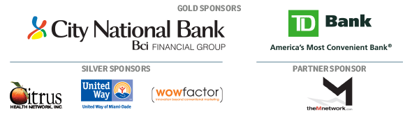 GOLD SPONSORS Citi National Bank - TD Bank SILVER SPONSORS Citrus Health Network Inc - United Way of Miami Dade - Wow Factor PARTNER SPONSOR M Network