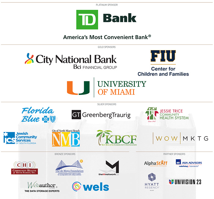 Platinum Sponsor: TD Bank; Gold Sponsors: University of Miami, City National Bank, FIU; Silver Sponsors: WOW MKTG, Jewish Community Services, Jessie Trice Community, Greenberg Traurig, Florida Blue, Key Biscayne Community Foundation, City of North Miami Beach; Bronze Sponsors: M Network, WebAuthor.com, WELS Systems, Community Health Services, The DeMoya Foundation; Partners: Hyatt, Univision23, Alpha Staff, AXA Advisors, Cigna