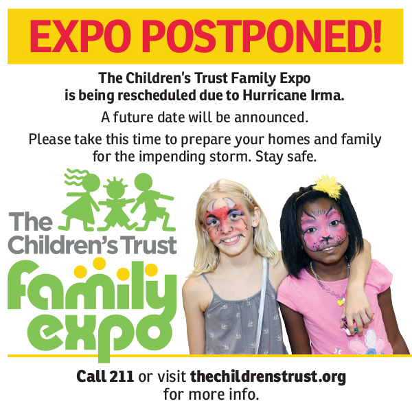 Family Expo has been postponed due to Hurricane Irma. A future date will be announced. Please take this time to prepare your homes and family for the impending storm. Stay safe.