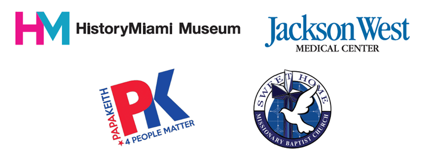 HistoryMiami Museum, Jackson West Medical Center, PapaKeith 4 People Matter, Sweet Home Missionary Baptist Church