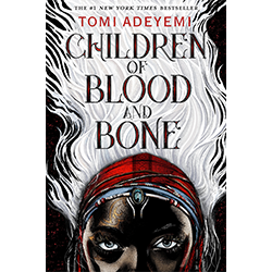 Children of Blood and Bone*  By Tomi Adeyemi