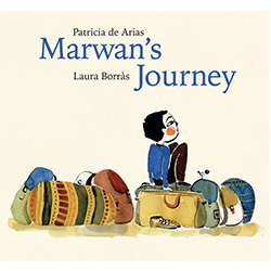 Marwan's Journey* By Patricia de Arias; illustrated by Laura Borràs