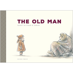The Old Man* By Sarah V.; illustrated by Claude Dubois; translated by Daniel Hahn