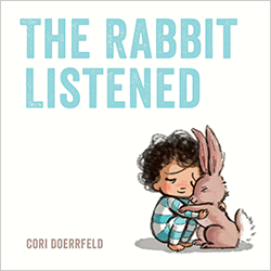 The Rabbit Listened* Written & illustrated by Cori Doerrfeld