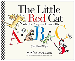 The Little Red Cat Who Ran Away and Learned His ABC's (the Hard Way)*